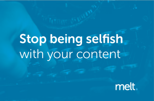 Stop being selfish with your content
