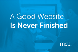A Good Website Is Never Finished