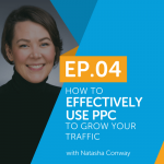 How To Effectively Use PPC To Grow Your Traffic With Natasha Conway