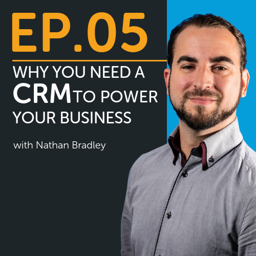 Why You Need a CRM to Power Your Business with Nathan Bradley