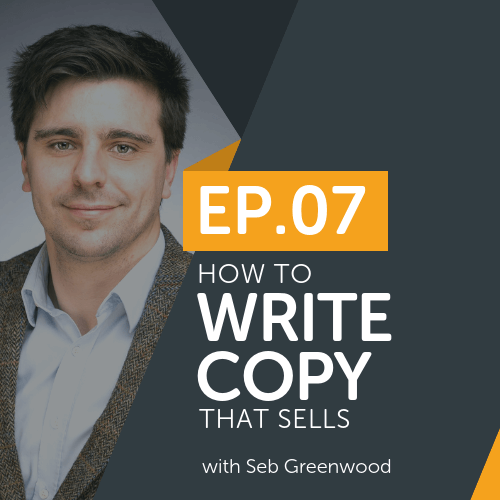 How To Write Copy That Sells With Seb Greenwood