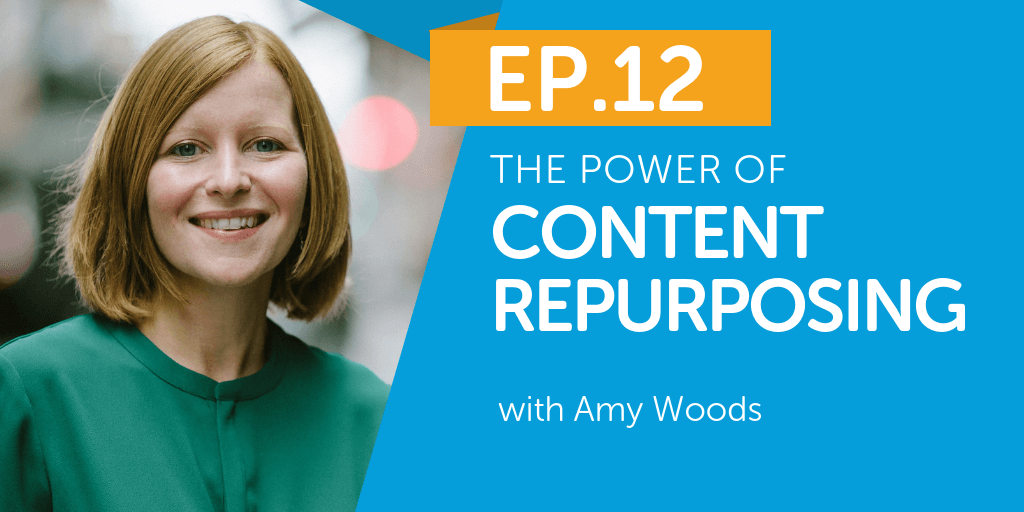 The Power of Content Repurposing with Amy Woods