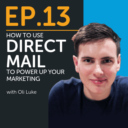 How to Use Direct Mail to Power Up your Marketing with Oli Luke