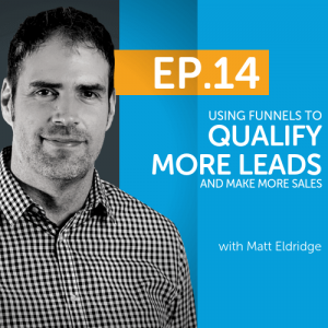 Using funnels to qualify more leads and make more sales with Matt Eldridge