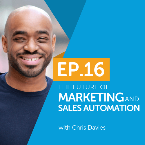The future of marketing and sales automation with Chris Davies
