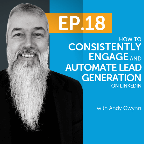 How to Consistently Engage and Automate Lead Generation on LinkedIn with Andy Gwynn