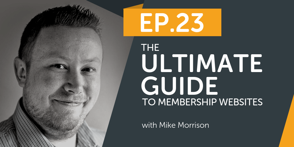 The Ultimate Guide To Membership Websites With Mike Morrison