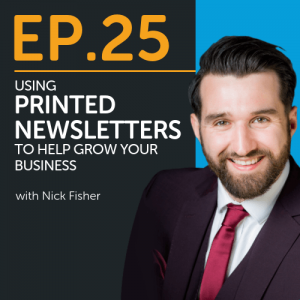 Using Printed Newsletters To Help Grow Your Business with Nick Fisher